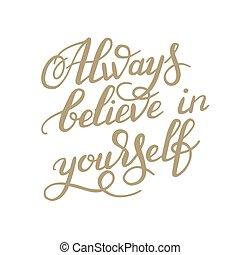 acreditar, calligraph, você mesmo, inscrição, mão, always, lettering