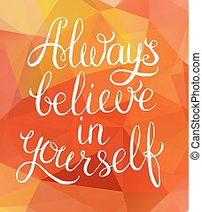 always, acreditar, você mesmo