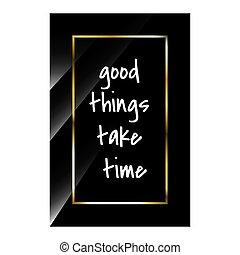 """ilustração, beleza, vetorial, estoque, inspirar, elegante, """"good, coisas, citação, luxo, tipografia, estilos, time"""", tomar, positivo, citação, motivational"""