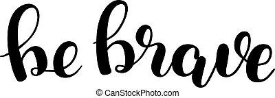 ser, brave., lettering., escova