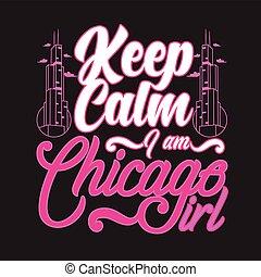slogan, citação, girl., mantenha, pacata, chicago, bom, print.