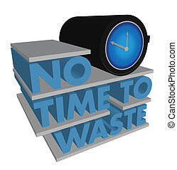 tempo, desperdício, não