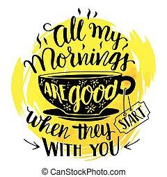 tudo, início, quando, meu, manhãs, tu, eles, bom