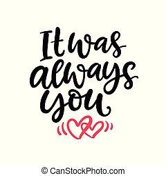 you., lettering, always, aquilo, mão escrita, era